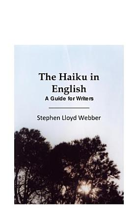 The Haiku in English  A Guide for Writers PDF