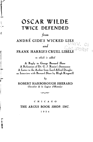 Oscar Wilde Twice Defended from André Gide's Wicked Lies and Frank Harris's Cruel Libels