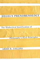 Hegel's Phenomenology: The Dialectical Justification of Philosophy's First Principles