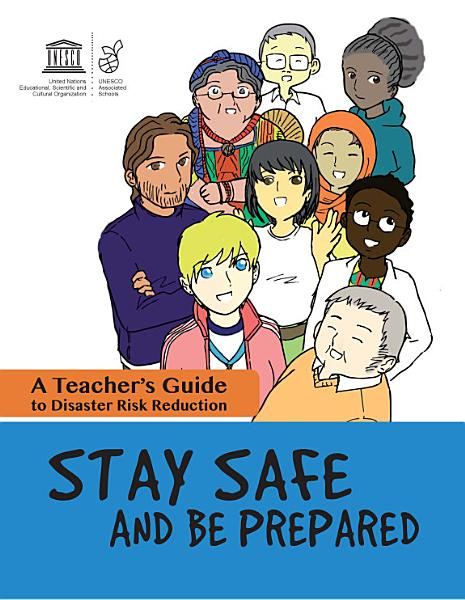 Stay safe and be prepared  a teacher s guide to disaster risk reduction