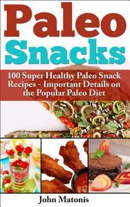 Paleo Snacks  100 Super Healthy Paleo Snack Recipes   Important Details on the Popular Paleo Diet Book