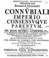 Dissertatione inaugurali differentias iuris Romani & Germanici in connubiali imperio consensuque parentum