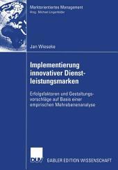 Implementierung innovativer Dienstleistungsmarken: Erfolgsfaktoren und Gestaltungsvorschläge auf Basis einer empirischen Mehrebenenanalyse