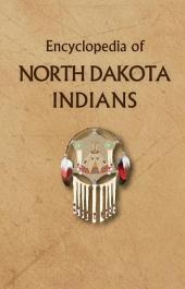 Encyclopedia of North Dakota Indians