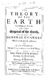 The Theory of the Earth: Containing an Account of the Original of the Earth, and of All the General Changes which it Hath Already Undergone, Or is to Undergo Till the Consummation of All Things ...