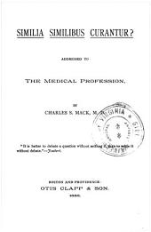 Similia Similibus Curantur?: Addressed to the Medical Profession