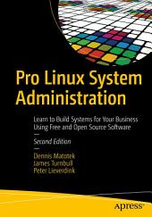 Pro Linux System Administration: Learn to Build Systems for Your Business Using Free and Open Source Software, Edition 2