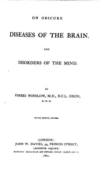 On obscure diseases of the Brain and disorders of the mind  their incipient symptoms  pathology  etc PDF