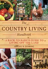 The Country Living Handbook: A Back-to-Basics Guide to Living Off the Land