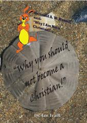 """""""Why YOU should not become a Christian!"""": Because you might be changed."""