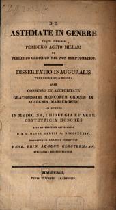 De asthmate in genere eoque inprimis periodico acuto millari et periodico chronico nec non symptomatico: Diss. inaug. therap. med
