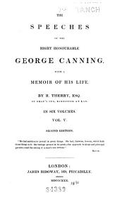 The Speeches of the Right Honourable George Canning: With a Memoir of His Life, Volume 5