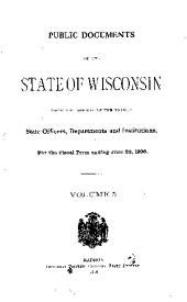 Public Documents of the State of Wisconsin: Being the Reports of the Various State Officers, Departments and Institutions, Volume 5