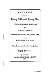 Counsels Addressed to Young Ladies and Young Men, Young Married Persons and Young Parents: Delivered in Washington City, in April, 1846