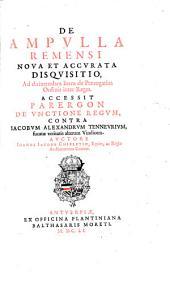 De ampulla remensi nova et accurata disquisitio: accessit Parergon de unctione regum, contra Jacobum Alexandrum Tenneurium