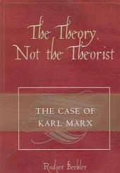 The Theory, Not the Theorist: The Case of Karl Marx