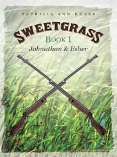 Sweetgrass:: Johnathan and Esher, Book 1