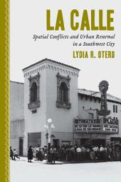 La Calle: Spatial Conflicts and Urban Renewal in a Southwest City