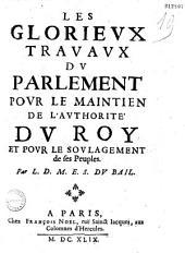 Les Glorieux travaux du Parlement pour le maintien de l'authorité du Roy et pour le soulagement de ses peuples