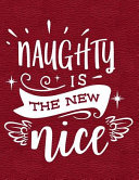 Naughty Is the New Nice: Notebook, Journal, Diary Or Sketchbook with Lined Paper