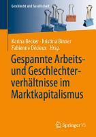 Gespannte Arbeits  und Geschlechterverh  ltnisse im Marktkapitalismus PDF