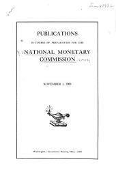 Publications in Course of Preparation for the National Monetary Commission, November 1, 1909