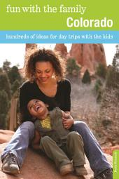 Fun with the Family Colorado: Hundreds of Ideas for Day Trips with the Kids, Edition 7