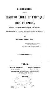 Recherches sur la condition civile et politique des femmes, depuis les Romains jusqu'à nos jours