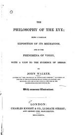 The philosophy of the eye: being a familiar exposition of its mechanism, and of the phenomena of vision, with a view to the evidence of design