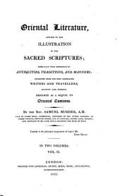 Oriental Literature, Applied to the Illustration of the Sacred Scriptures: Especially with Reference to Antiquities, Traditions, and Manners : Collected from the Most Celebrated Writers and Travellers, Ancient and Modern ; Designed as a Sequel to Oriental Customs, Volume 2