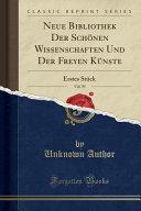 Neue Bibliothek Der Schonen Wissenschaften Und Der Freyen Kunste Vol 59 Erstes Stuck Classic Reprint