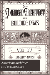 American Architect and Architecture: Volumes 55-58