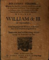 Pertinent verhael, wegens Syn Majesteyts intreede, ...den 5. Febr. 1691 naer de heerlijke intrede van Syne Brittannische Majesteyt, koningh William de III. in 's Gravenhage ..