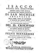 Isacco figura del Redentore azione sacra per musica da cantarsi nell'insigne Collegiata di San Michele arcangelo della nobil terra di Lucignano ... [Pietro Metastasio]