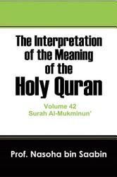 The Interpretation of The Meaning of The Holy Quran Volume 42   Surah Al Mukminun    PDF