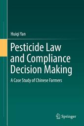 Pesticide Law and Compliance Decision Making: A Case Study of Chinese Farmers