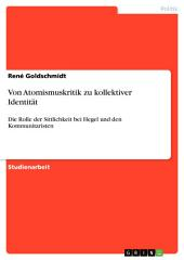 Von Atomismuskritik zu kollektiver Identität: Die Rolle der Sittlichkeit bei Hegel und den Kommunitaristen