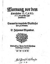 Warnung vor dem Catechismo D. Canisii, des grossen Jhesuwidders: Daraus die vngründe Bepstlicher Lere zu erkennen
