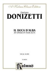 Il Duca D' Alba (An Opera in Four Acts with Italian Text): Vocal (Opera) Score