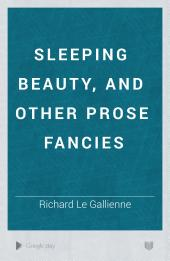 Sleeping Beauty, and Other Prose Fancies