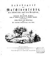 Lehrbegrif der Maschinenlehre, mit Rücksicht auf den Bergbau: Technische Maschinenlehre ; 1, Band 1,Ausgabe 1