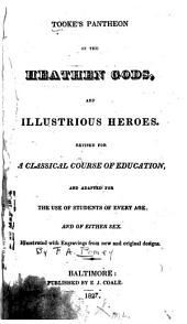 Tooke's Pantheon of the Heathen Gods, and Illustrious Heroes: Revised for a Classical Course of Education, and Adapted for the Use of Students of Every Age and of Either Sex