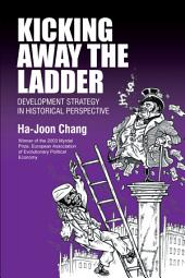 Kicking Away the Ladder: Development Strategy in Historical Perspective