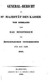 Generalbericht an Se. Majestät den Kaiser über das Ministerium des Öffentlichen Unterrichts: 1840 (1841)