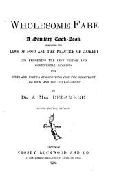 Wholesome Fare: A Sanitary Cookbook, Comprising the Laws of Food and the Practice of Cookery and Embodying the Best British and Continental Receipts with Hints and Useful Suggestions for the Sedentary, the Sick, and the Convalescent