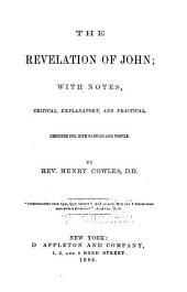 The Revelation of John: With Notes, Critical, Explanatory, and Practical, Designed for Both Pastors and People