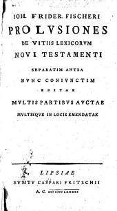 J. F. F. prolusiones de vitiis Lexicorum Novi Testamenti, separatim antea nunc conjunctim editæ multis partibus auctæ multisque in locis emendatæ