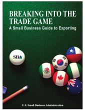 Breaking into the trade game a small business guide to exporting.
