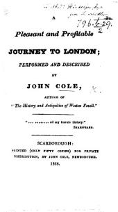 A Pleasant and Profitable Journey to London performed and described by J. Cole