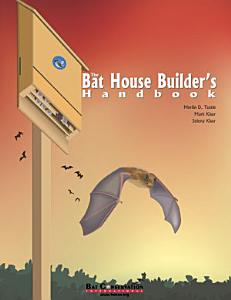 The Bat House Builder s Handbook Book